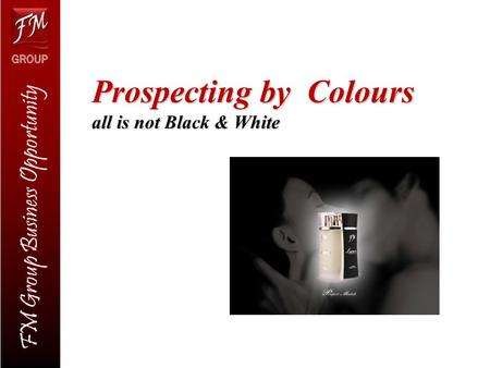 FM Group Business Opportunity Prospecting by Colours all is not Black & White.