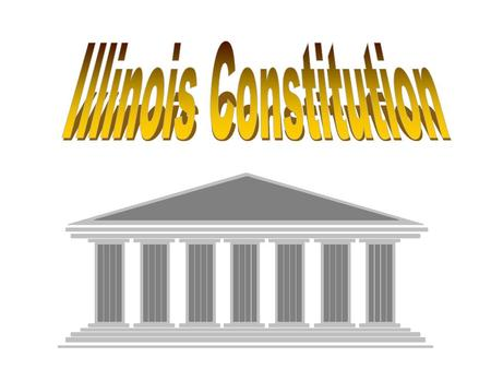 Illinois has had four Constitutions 1818 - for statehood 1848 - improve the 1818 1870 - agriculture based 1970 - written to adapt to importance of industry.