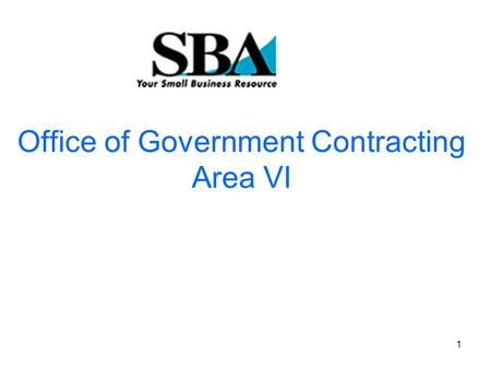 1 Office of Government Contracting Area VI. 2 FY '09 Goal!  More Federal Contracts for Small Business  More Small Businesses with Federal Contracts.