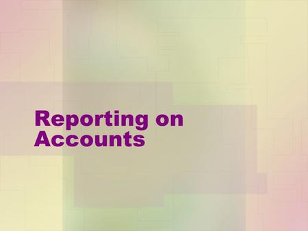 Reporting on Accounts. Overview Why report on the accounts of a business? Who is interested in the accounts of a business? Types of ratios used.