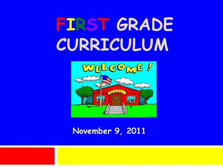 FIRST GRADE CURRICULUM November 9, 2011. First Grade Team  Mrs. Mary Buchanio  Mrs. Dianne Kincaid  Miss Jill Thomson  Mrs. Karen Wolff  Instructional.