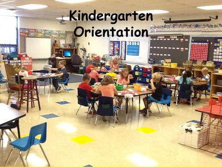 2015 Kindergarten Orientation. Goal for Tonight To provide you with information about the year ahead by explaining some basic expectations and routines.