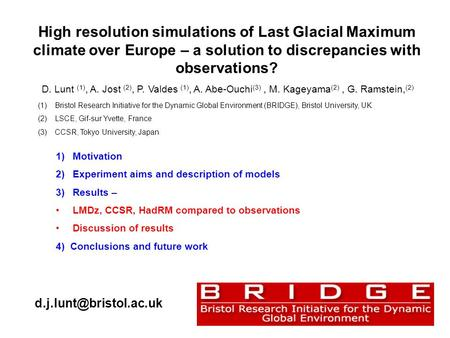 High resolution simulations of Last Glacial Maximum climate over Europe – a solution to discrepancies with observations? 1)Motivation 2)Experiment aims.
