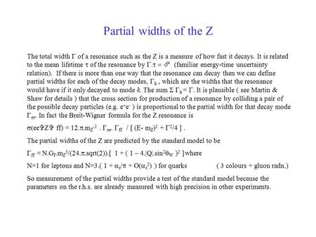 Partial widths of the Z The total width  of a resonance such as the Z is a measure of how fast it decays. It is related to the mean lifetime  of the.