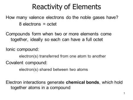 Reactivity of Elements How many valence electrons do the noble gases have? 8 electrons = octet Compounds form when two or more elements come together,