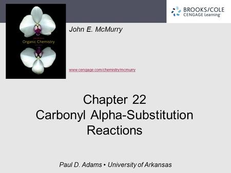 John E. McMurry www.cengage.com/chemistry/mcmurry Paul D. Adams University of Arkansas Chapter 22 Carbonyl Alpha-Substitution Reactions.