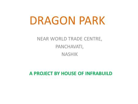 DRAGON PARK NEAR WORLD TRADE CENTRE, PANCHAVATI, NASHIK A PROJECT BY HOUSE OF INFRABUILD.