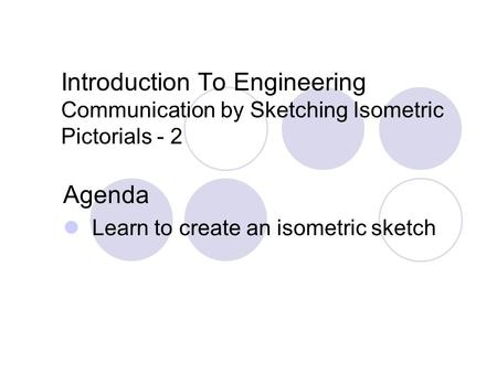 Agenda Learn to create an isometric sketch