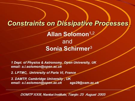 Constraints on Dissipative Processes Allan Solomon 1,2 and Sonia Schirmer 3 1 Dept. of Physics & Astronomy. Open University, UK