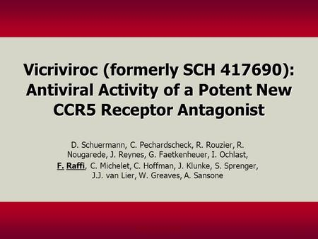 PO 2726; IAS; 20051 Vicriviroc (formerly SCH 417690): Antiviral Activity of a Potent New CCR5 Receptor Antagonist D. Schuermann, C. Pechardscheck, R. Rouzier,