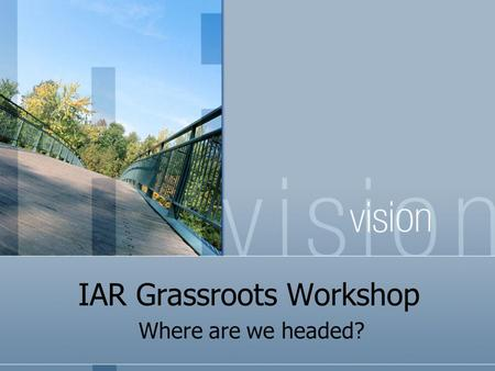 "IAR Grassroots Workshop Where are we headed?. Why is Politics So Important? ""Politics ought to be the part-time profession of every citizen who would."