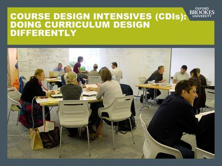 COURSE DESIGN INTENSIVES (CDIs): DOING CURRICULUM DESIGN DIFFERENTLY.