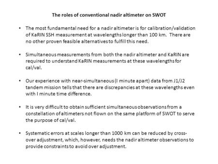 The roles of conventional nadir altimeter on SWOT The most fundamental need for a nadir altimeter is for calibration/validation of KaRIN SSH measurement.
