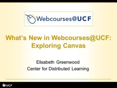What's New in Exploring Canvas Elisabeth Greenwood Center for Distributed Learning.
