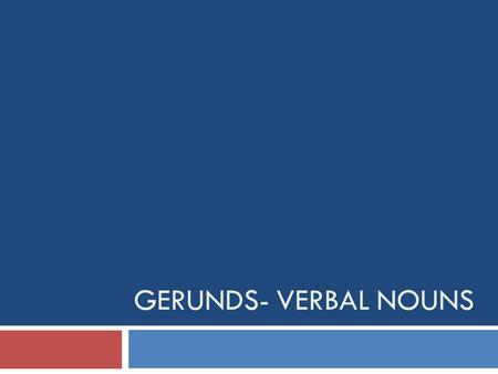 GERUNDS- VERBAL NOUNS. Consider this sentence  Discere est utilis- to learn is fun or learning is fun  The infinitive is functioning as a subject 
