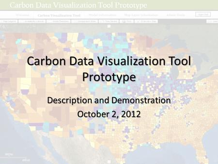 Carbon Data Visualization Tool Prototype Description and Demonstration October 2, 2012.