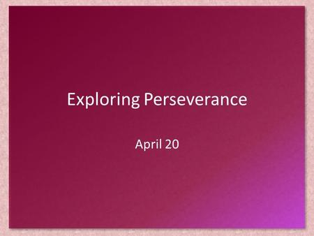 "Exploring Perseverance April 20. Think About It … Roget (of Roget's Thesaurus) has called for your help. They want some synonyms for the word ""perseverance."""