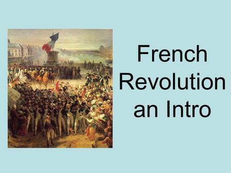 French Revolution an Intro. French Revolution France still followed ancient regime – old order (medieval) Their social system divided into 3 classes.