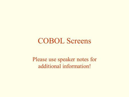 COBOL Screens Please use speaker notes for additional information!