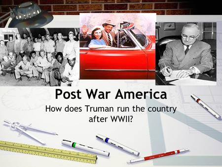 Post War America How does Truman run the country after WWII?