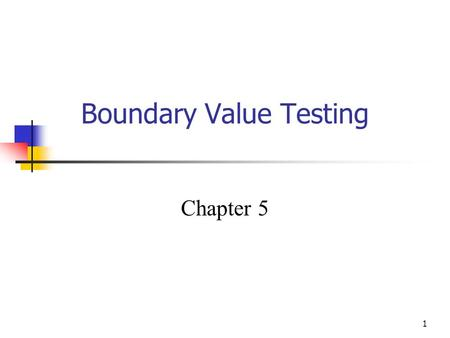 1 Boundary Value Testing Chapter 5. 2 Introduction Input domain testing is the most commonly taught (and perhaps the most commonly used) software testing.