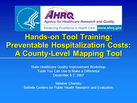 Hands-on Tool Training: Preventable Hospitalization Costs: A County-Level Mapping Tool State Healthcare Quality Improvement Workshop: Tools You Can Use.