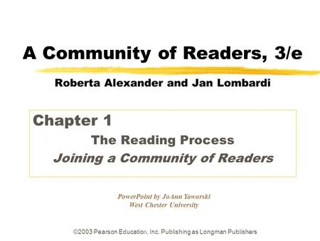 ©2003 Pearson Education, Inc. Publishing as Longman Publishers PowerPoint by JoAnn Yaworski West Chester University A Community of Readers, 3/e Roberta.