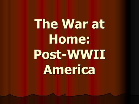 The War at Home: Post-WWII America. Unions After the War Labor unrest and strikes became common immediately following the war, disrupting the post-war.