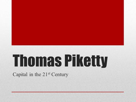 Thomas Piketty Capital in the 21 st Century. It's 'the 50 Shades of Grey' of Economics.