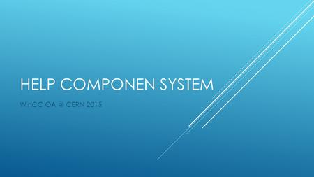 HELP COMPONEN SYSTEM WinCC CERN 2015. SUBJECTS - GENERATE HTML COMPONENT FILES - FULL COMPONENTS FRAMEWORK HELP - CENTRAL HELP REPOSITORY - ACCESIBLE.