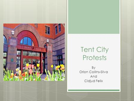 Tent City Protests By Orion Collins-Silva And Cidjud Felix.