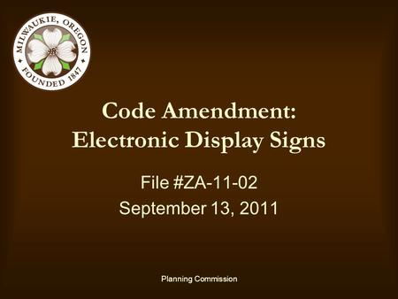 Planning Commission Code Amendment: Electronic Display Signs File #ZA-11-02 September 13, 2011.