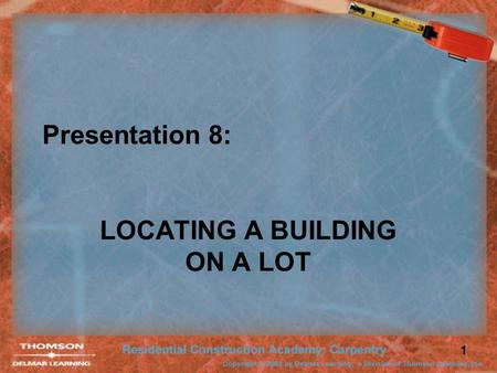 1 Presentation 8: LOCATING A BUILDING ON A LOT. 2 Plot Plan Plot plan information typically includes: –Lot boundary lines. –Building position relative.