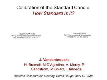 J. Vandenbroucke N. Bramall, M.D'Agostino, A. Morey, P. Sandstrom, M.Solarz, I.Taboada Calibration of the Standard Candle: How Standard Is It? IceCube.