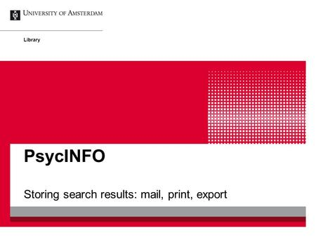 PsycINFO Storing search results: mail, print, export Library.