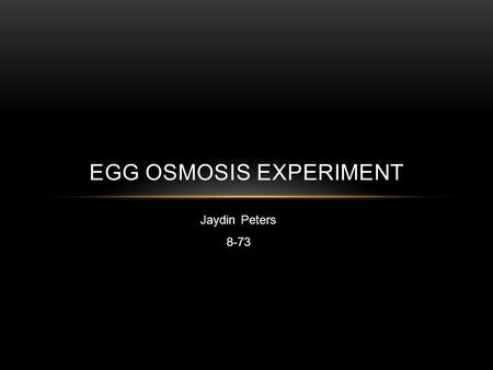 Jaydin Peters 8-73 EGG OSMOSIS EXPERIMENT. Purpose Place eggs in vinegar. To remove the shells Measure weight of egg using balance Measure size of egg.