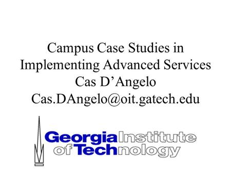 Campus Case Studies in Implementing Advanced Services Cas D'Angelo
