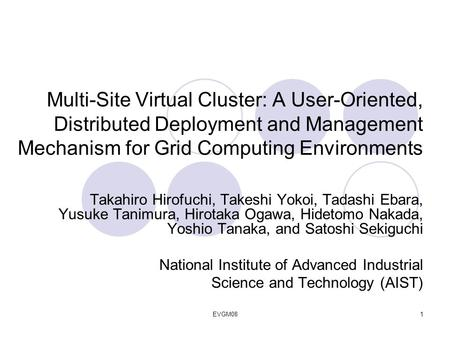 EVGM081 Multi-Site Virtual Cluster: A User-Oriented, Distributed Deployment and Management Mechanism for Grid Computing Environments Takahiro Hirofuchi,