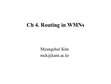 Ch 4. Routing in WMNs Myungchul Kim