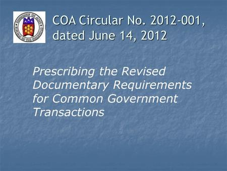 Prescribing the Revised Documentary Requirements for Common Government Transactions COA Circular No. 2012-001, dated June 14, 2012.