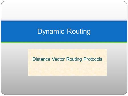 Distance Vector Routing Protocols Dynamic Routing.