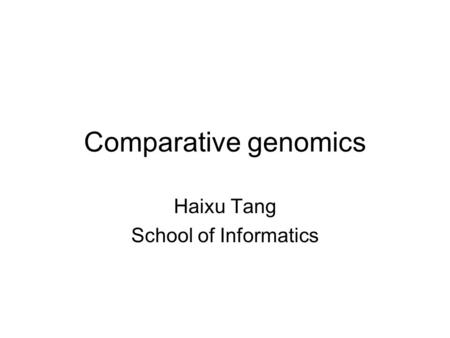 Comparative genomics Haixu Tang School of Informatics.