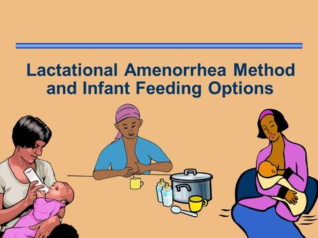 Lactational Amenorrhea Method and Infant Feeding Options.