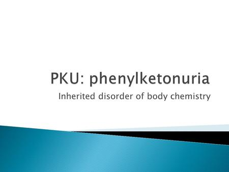 Inherited disorder of body chemistry.  Through Newborn Screening almost all affected newborns are diagnosed and treated early.  Untreated PKU causes.