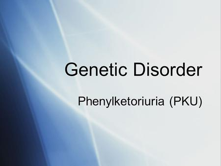 Genetic Disorder Phenylketoriuria (PKU). Phenylketoriuria When the body cannot change one essential amino acid, phenylalanine*, into another needed amino.