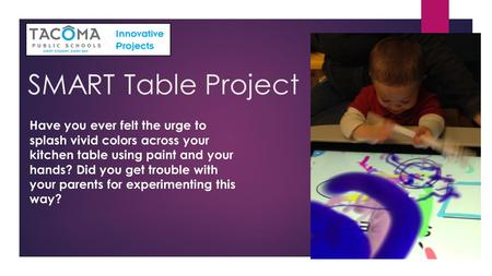 SMART Table Project Have you ever felt the urge to splash vivid colors across your kitchen table using paint and your hands? Did you get trouble with your.