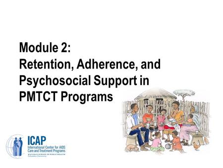 Module 2: Retention, Adherence, and Psychosocial Support in PMTCT Programs.