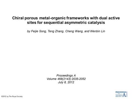Chiral porous metal-organic frameworks with dual active sites for sequential asymmetric catalysis by Feijie Song, Teng Zhang, Cheng Wang, and Wenbin Lin.