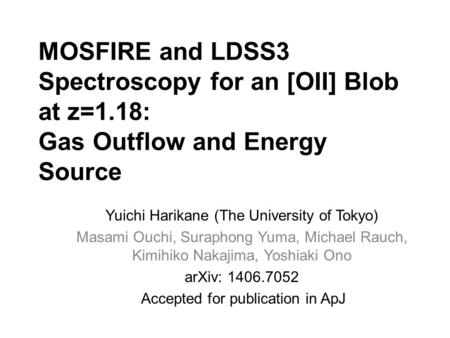 MOSFIRE and LDSS3 Spectroscopy for an [OII] Blob at z=1.18: Gas Outflow and Energy Source Yuichi Harikane (The University of Tokyo) Masami Ouchi, Suraphong.