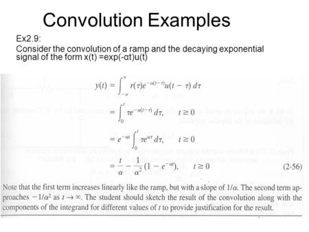 Convolution Examples Ex2.9: Consider the convolution of a ramp and the decaying exponential signal of the form x(t) =exp(-αt)u(t)